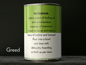 GREED - Add to a pot of boiling oil . . .