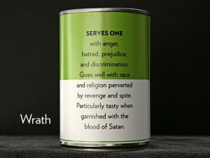 WRATH - Serves one, with anger, hatred, prejudice . . .